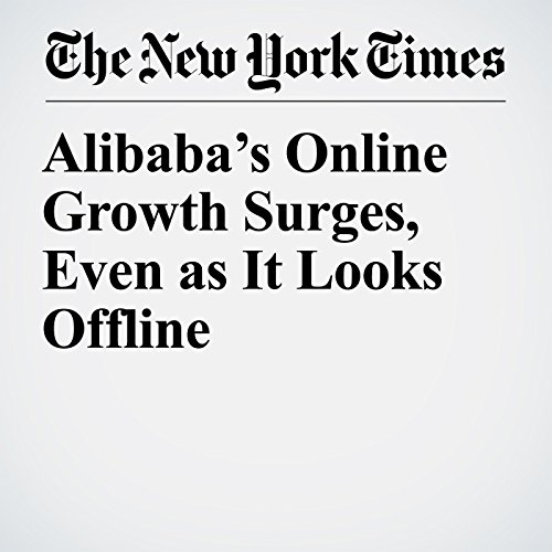 Alibaba's Online Growth Surges, Even as It Looks Offline copertina