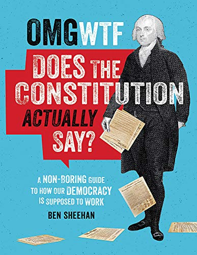 Compare Textbook Prices for OMG WTF Does the Constitution Actually Say?: A Non-Boring Guide to How Our Democracy is Supposed to Work 1 Edition ISBN 9780762498482 by Sheehan, Ben