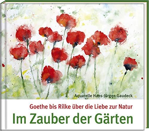 Im Zauber der Gärten: Goethe bis Rilke über die Liebe zur Natur (Literatur und Aquarelle)