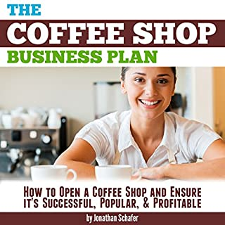 The Coffee Shop Business Plan: How to Open a Coffee Shop and Ensure It's Successful, Popular, and Profitable audiobook cover art