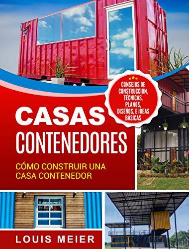 Casas Contenedores: Cómo Construir una Casa Contenedor – Consejos de Construcción, Técnicas, Planos, Diseños, e Ideas Básicas (Spanish Edition)