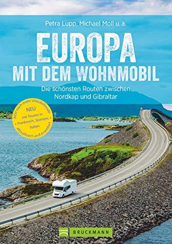 Europa mit dem Wohnmobil: Die schönsten Routen zwischen Nordkap und Gibraltar: Der Wohnmobil-Reiseführer mit Straßenatlas, GPS-Koordinaten zu Stellplätzen und Streckenleisten