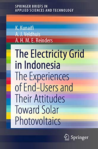 The Electricity Grid in Indonesia: The Experiences of End-Users and Their Attitudes Toward Solar Photovoltaics (SpringerBriefs in Applied Sciences and Technology) (English Edition)