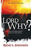 Lord Why?: Trials And Tribulations Are All In God's Plan
