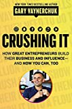 Crushing It: How Great Entrepreneurs Build Their Business and Influence--and How You Can, Too