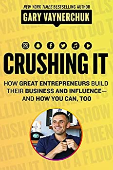 Crushing It!  How Great Entrepreneurs Build Their Business and Influence―and How You Can Too
