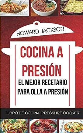 Cocina a presión: El mejor recetario para olla a presión (Libro de Cocina: