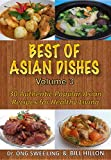 BEST of ASIAN DISHES Volume 3: 30 Authentic Popular Asian Recipes For Healthy Living (English Edition)