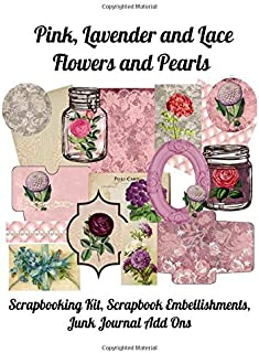 Pink, Lavender and Lace, Flowers and Pearls: Scrapbooking Kit, Scrapbook Embellishments, Junk Journal Add Ons