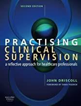 Practising Clinical Supervision: A Reflective Approach for Healthcare Professionals by John Driscoll (2006-12-06)