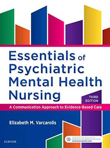 Compare Textbook Prices for Essentials of Psychiatric Mental Health Nursing: A Communication Approach to Evidence-Based Care 3 Edition ISBN 9780323389655 by Varcarolis RN  MA, Elizabeth M.
