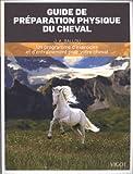 Guide de préparation physique du cheval - Un programme d'exercices et d'entraînement pour votre cheval