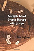 Strength-Based Drama Therapy: with Groups