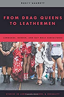 From Drag Queens to Leathermen: Language, Gender, and Gay Male Subcultures (Studies in Language Gender and Sexuality) (Studies in Language and Gender)