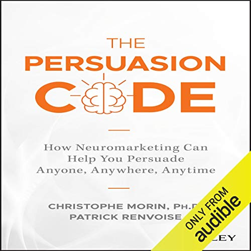 The Persuasion Code     How Neuromarketing Can Help You Persuade Anyone, Anywhere, Anytime              By:                                                                                                                                 Christophe Morin PhD,                                                                                        Patrick Renvoise                               Narrated by:                                                                                                                                 Christopher Price                      Length: 10 hrs and 12 mins     2 ratings     Overall 4.5