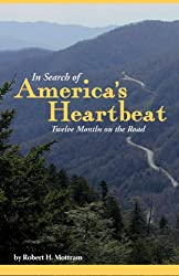 In Search of America's Heartbeat: Twelve Months on the Road by Robert H Mottram