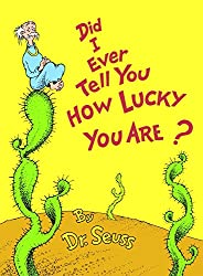 Did I Ever Tell You How Lucky You Are? (Classic Seuss) : Dr. Seuss