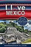 Mexico Travel Guide: Mexico tour book, Yucatan Travel, Mexico City, Merida, Palenque, Cozumel, Tulum