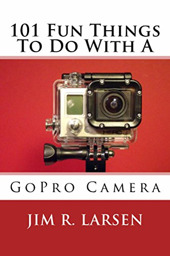 101 Fun Things To Do With A GoPro Camera (English Edition)