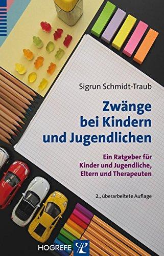 Zwänge bei Kindern und Jugendlichen: Ein Ratgeber für Kinder und Jugendliche, Eltern und Therapeuten
