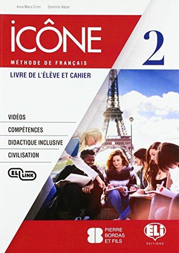 Icône. Corso di lingua francese. Livre élève-Cahier. Per le Scuole superiori. Ediz. per la scuola. Con e-book. Con espansione online. Con CD-Audio: 2