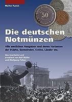 Die deutschen Notmuenzen: Alle amtlichen Ausgaben und deren Varianten der Laender, Kreise, Staedte und Gemeinden