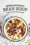 Rediscovering Bean Soup: 30 Joyful Bean Soup Recipes