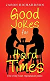 Good Jokes for Hard Times: 102 of My Best Repeatable Jokes (English Edition)
