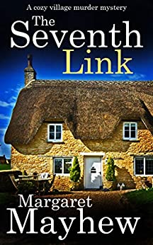 THE SEVENTH LINK a cozy murder mystery (Village Mysteries Book 4) by [MARGARET MAYHEW]