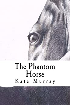 The Phantom Horse (English Edition) de [Kate Murray]