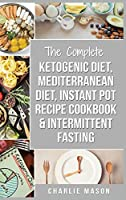 Ketogenic Diet, Mediterranean Diet Cookbook, Instant Pot Recipe Book, Intermittent Fasting: Ketogenic Recipe Book Mediterranean Cookbook Instant Pot