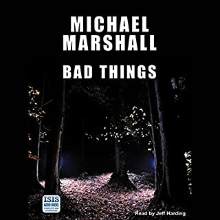 Bad Things                   By:                                                                                                                                 Michael Marshall                               Narrated by:                                                                                                                                 Jeff Harding                      Length: 11 hrs and 57 mins     5 ratings     Overall 3.6