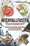 Intervallfasten Thermomix: Schnell und leicht Abnehmen mit den besten Rezepten für intermittierendes Fasten - Bonus: Beginner Guide 5:2 und 16:8 Diät (mit Kalorienangaben)