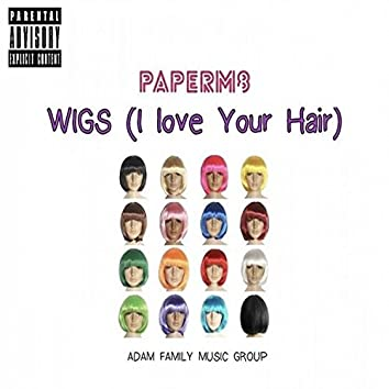 Wigs (I Love Your Hair)