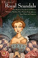 A Treasury of Royal Scandals: The Shocking True Stories History's Wickedest Weirdest MostWanton Kings Queens (A Michael Farquhar Treasury)