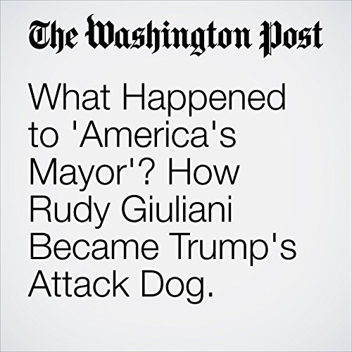 What Happened to 'America's Mayor'? How Rudy Giuliani Became Trump's Attack Dog. audiobook cover art