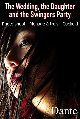 The Wedding, the Daughter and the Swingers Party: Photo shoot - Ménage à trois - Cuckold (English Edition)