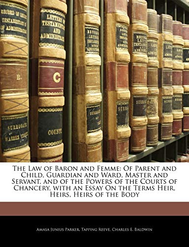 The Law of Baron and Femme: Of Parent and Child, Guardian and Ward, Master and Servant, and of the Powers of the Courts of Chancery, with an Essay