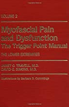 Myofascial Pain and Dysfunction: The Trigger Point Manual; Vol. 2., The Lower Extremities [Hardcover] [Oct 09, 1992] Janet G. Travell and David G. Simons