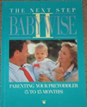 The Next Step Babywise II: Parenting Your Pretoddler (5 to 15 Months)
