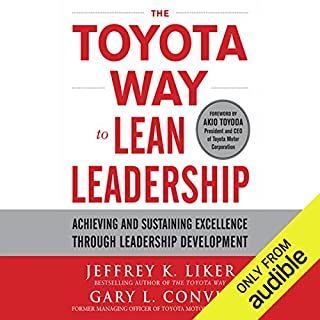 The Toyota Way to Lean Leadership     Achieving and Sustaining Excellence Through Leadership Development              Written by:                                                                                                                                 Jeffrey Liker,                                                                                        Gary L. Convis                               Narrated by:                                                                                                                                 Jim Meskimen                      Length: 10 hrs and 4 mins     12 ratings     Overall 4.7