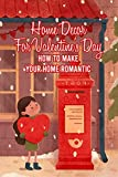 Home Decor For Valentine's Day: How To Make Your Home Romantic: Valentine Inspired Home Decor (English Edition)