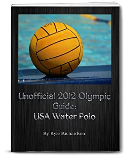 Unofficial 2012 Olympic Guides: USA Water Polo by [Kyle Richardson]