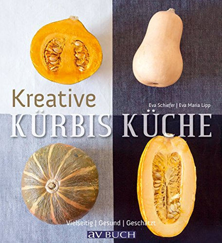 Kreative Kürbisküche: Vielseitig. Gesund. Geschätzt. (Genusswelten)