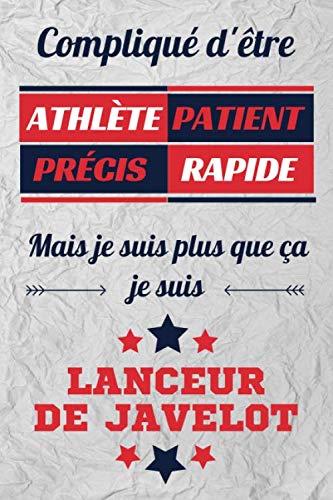 Compliqué d'être Athlète Patient Précis Rapide Mais je suis plus que ça je suis Lanceur de javelot: Carnet de notes ligné pour Lanceur de javelot, journal intime, Cadeau pour homme