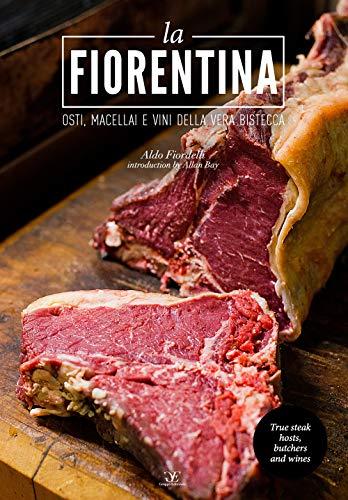 La fiorentina. Osti, macellai e vini della vera bistecca. Ediz. italiana e inglese