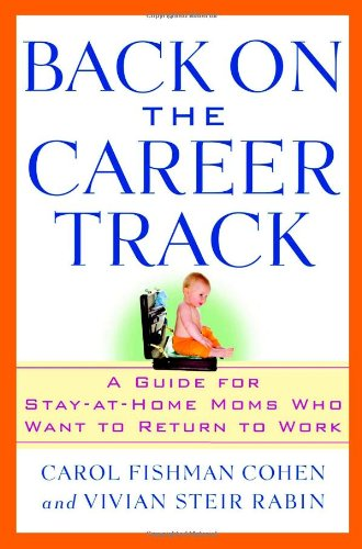 Back on the Career Track: A Guide for Stay-at-Home Moms Who Want to Return to Work