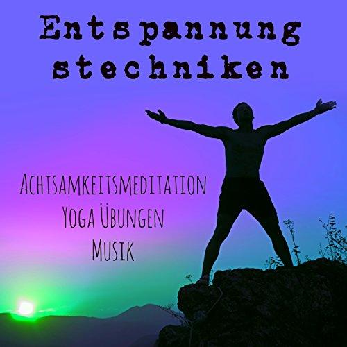 Entspannungstechniken - Achtsamkeitsmeditation Yoga Übungen Reiki Ausbildung Musik mit Natur Entspannende Geräusche