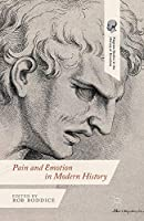 Pain and Emotion in Modern History (Palgrave Studies in the History of Emotions)