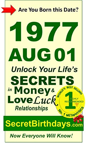 Born 1977 Aug 01? Your Birthday Secrets to Money, Love Relationships Luck: Fortune Telling Self-Help: Numerology, Horoscope, Astrology, Zodiac, Destiny ... Metaphysics (19770801) (English Edition)